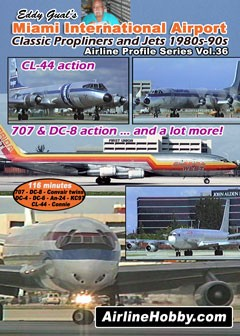 Eddy Gual's Miami International Airport Classic Propliners & Classic Jets 1980s-90s