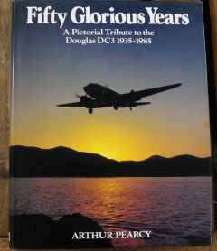 Fifty Glorious Years A Pictorial Tribute to the Douglas DC-3 1935-1985 by Arthur Pearcy