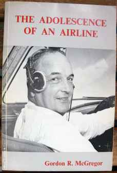 The Adolescence of an Airline (Air Canada) by Gordon R. McGregor