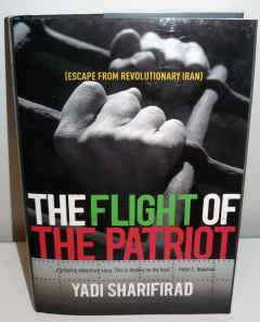 The Flight of the Patriot Escape from Revolutionary Iran by Yadi Sharifirad