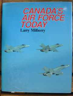 Canada's Air Force Today by Larry Milberry Canav Books, hard cover