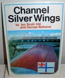 Channel Silver Wings 1947-1972 by Ian Scott-Hill & George Behrend Jersey Artists Limited