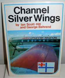 Channel Silver Wings 1947-1972 by Ian Scott-Hill & George Behrend Jersey Artists Limited