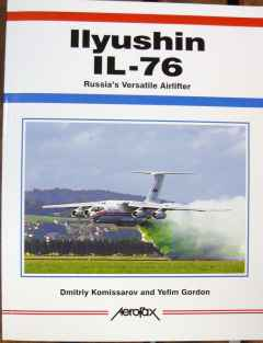 IIyushin IL-76 Russia's Versatile Airlifter by Dmitriy Komissarov & Yefim Gordon, by Aerofax 2001, 160 pages colour & BW, softcover.