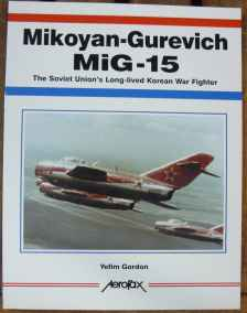 MiG-15 The Soviet Union's Long-lived Korean War Fighter by Yefim Gordon