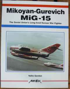 MiG-15 The Soviet Union's Long-lived Korean War Fighter by Yefim Gordon