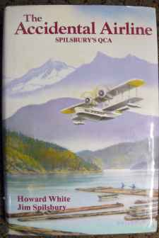 The Accidental Airline Spilsbury's Queen Charlotte Airlines by Howard White Jim Spilsbury