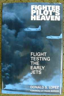 Fighter Pilot's Heaven Flight Testing The Early Jets by Donald S. Lopez
