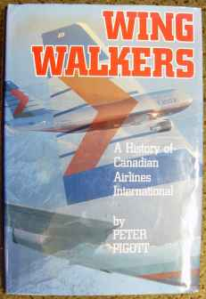 Wing Walkers: A History of Canadian Airlines International by Peter Pigott