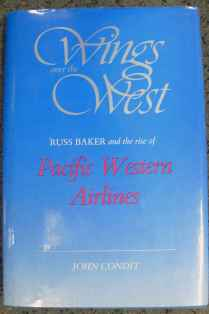 Wings over the West Russ Bakers and the Rise of Pacific Western Airlines by John Condit