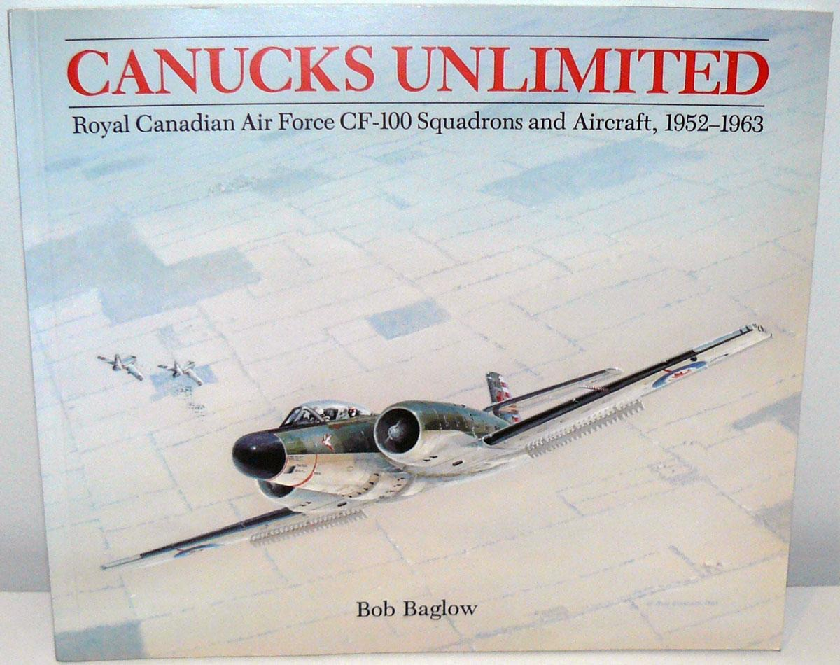 Canucks Unlimited RCAF CF100 Squadrons and Aircraft 1952-1963 by Bob Baglow
