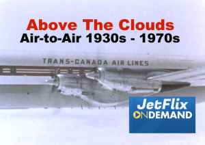 Above the Clouds TCA Air Canada Air-to-Air Symphony 1940s-1970s – Now on JetFlix TV